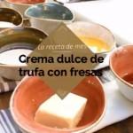 Receta: Crema dulce de trufa con fresas